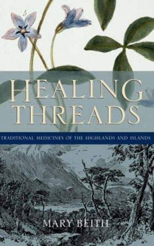Download Healing Threads: Traditional Medicines of the Highlands And Islands 1841582778