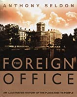 The Foreign Office: An Illustrated History of the Place and Its People
