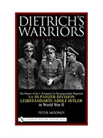 Dietrich's Warriors: The History of the 3. Kompanie 1st Panzergrenadier Regiment 1st SS Panzer Division Leibstandarte Adolf Hitler in World War II