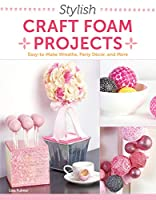 Stylish Craft Foam Projects: Easy-to-Make Wreaths, Party Decor, and More