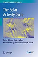The Solar Activity Cycle: Physical Causes and Consequences (Space Sciences Series of ISSI)