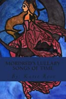 Mordred's Lullaby Songs of Time: Pure Magical Fiction (Stigma Girls)