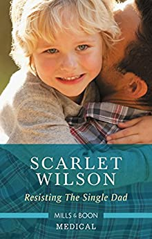 Resisting The Single Dad by [Wilson, Scarlet]