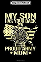 Composition Notebook: My Son Has Your Back - Proud Army Mom Mother Gift  Journal/Notebook Blank Lined Ruled 6x9 100 Pages