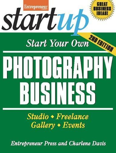 Download Start Your Own Photography Business: Studio, Freelance, Gallery, Events (StartUp Series) 1599184478