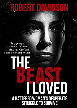 [Davidson, Robert]のTHE BEAST I LOVED: A Battered Woman's Desperate Struggle To Survive (English Edition)