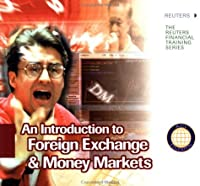 An Introduction to Foreign Exchange & Money Markets (Reuters Financial Training Series)