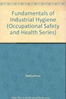 Fundamentals of Industrial Hygiene (Occupational Safety and Health Series)