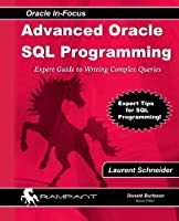 Advanced Oracle SQL Programming: The Expert Guide to Writing Complex Queries (Oracle In-focus Series)