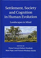 Settlement, Society and Cognition in Human Evolution: Landscapes in Mind
