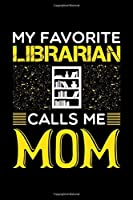 """My Favorite Librarian Calls Me Mom: Birthday, Retirement, Mothers Day Gift from Son, Daughter or Mom, Lined Notebook, 6"""" x 9"""", 120 Pages"""