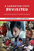 A Samaritan State Revisited: Historical Perspectives on Canadian Foreign Aid (Beyond Boundaries: Canadian Defence and Strategic Studies)