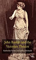 John Ruskin and the Victorian Theatre