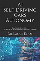 AI Self-Driving Cars Autonomy: Practical Advances In Artificial Intelligence And Machine Learning