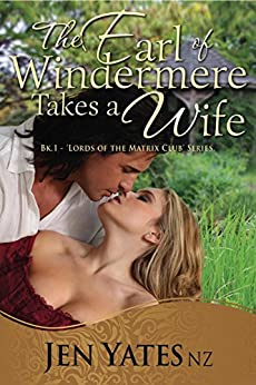 The Earl of Windermere Takes a Wife (Lords of the Matrix Club Book 1) by [YatesNZ, Jen]