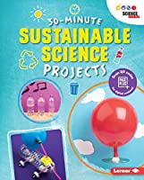30-Minute Sustainable Science Projects (30-Minute Makers)