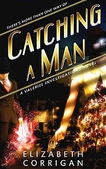 Catching a Man (Valeriel Investigations Book 1) by [Corrigan, Elizabeth]