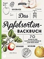 Das Apfelsorten-Backbuch: Rezepte fuer Elstar, Goldparmaene und viele mehr