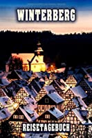 Winterberg Reisetagebuch: Winterurlaub in Winterberg. Ideal fuer Skiurlaub, Winterurlaub oder Schneeurlaub.  Mit vorgefertigten Seiten und freien Seiten fuer  Reiseerinnerungen. Eignet sich als Geschenk, Notizbuch oder als Abschiedsgeschenk