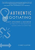 Authentic Negotiating: Clarity, Detachment, & Equilibrium the Three Keys to True Negotiating Success & How to Achieve Them