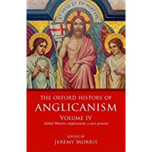 The Oxford History of Anglicanism, Volume IV: Global Western Anglicanism, c.1910-present: 4