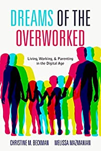 Dreams of the Overworked: Living, Working, and Parenting in the Digital Age (English Edition)