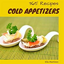 Cold Appetizers 365: Enjoy 365 Days With Amazing Cold Appetizer Recipes In Your Own Cold Appetizer Cookbook! (Antipasto Recipe, Deviled Egg Cookbook, Deviled ... Egg Recipe, Chip And Dip Cookbook [Book 1]