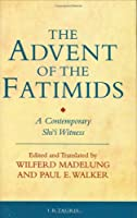 The Advent of the Fatimids: A Contemporary Shi'I Witness (I.B.Tauris in Association With the Institute of Ismaili Studies)