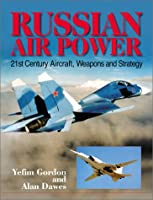 Russian Air Power: 21st Century Aircraft, Weapons and Strategu