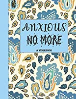 Anxious No More - A Workbook: Overcome Anxiety - 36 different worksheets and trackers covering Anxiety, Depression, Coping Strategies,  Future Plans, Self Awareness, Thoughts, Gratitude, Mood, Happiness, Self-Care & more!