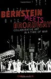 Bernstein Meets Broadway: Collaborative Art in a Time of War (Broadway Legacies)