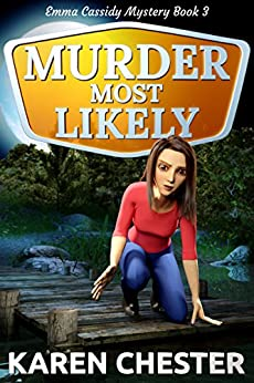 Murder Most Likely (an Emma Cassidy Mystery Book 3) by [Chester, Karen]