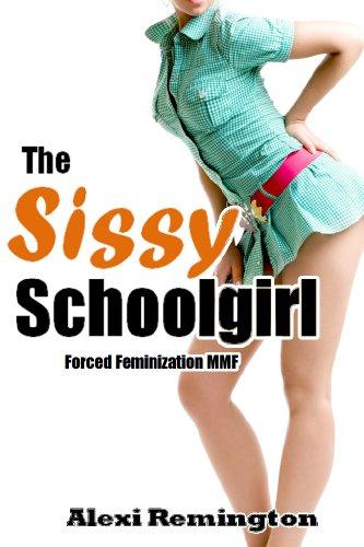 The Sissy Schoolgirl (Forced Feminization MMF) (English Edition)