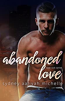 Abandoned Love: A BWWM Sports Romance (Love Sick Series Book 2) by [Michelle, Sydney Aaliyah]