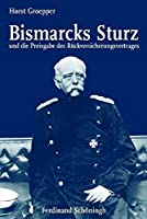 Bismarcks Sturz und die Preisgabe des Rueckversicherungsvertrages