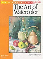 The Art of Watercolor (How to Draw and Paint)