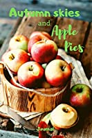 Autumn Skies and Apple Pies Journal: Fall Orchard Notebook, 200 lined pages, 6x9 Apples Notepad