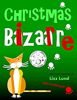 Christmas Bizarre: Humorous Cozy Mystery - Funny Adventures of Mina Kitchen - with Recipes (Mina Kitchen Cozy Comedy Series - Book 2) by [Lund, Lizz]