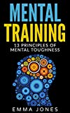 Mental Training: 13 Principles of Mental Toughness- A Guide to Performance Excellence - Reach New Levels of Success and Mental Toughness with this Ultimate ... Mental Training Self-Help) (English Edition)