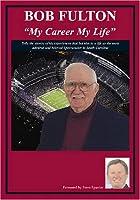 "Bob Fulton: ""My Life My Career"""