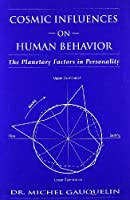 Cosmic Influences on Human Behavior (Planetary Factors in Personality)