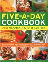 The Five-a-Day Cookbook: 200 Vegetable & Fruit Recipes, How to Achieve Your Recommended Daily Minimum, With Tempting Recipes Shown in 1300 Step-by-Step Photographs