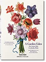 A Garden Eden / Ein Garten Eden / Un Jardin d'Eden: Masterpieces of Botanical Illustration / Meisterwerke der Botanischen Illustration / Chefs-D'Oeuvre de L'illustration Botanique (Bibliotheca Universalis)