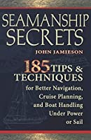 Seamanship Secrets: 185 Tips & Techniques for Better Navigation Cruise Planning and Boat Handling Under Power or Sail【洋書】 [並行輸入品]