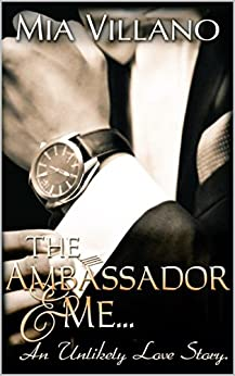 The Ambassador and Me: an unlikely love story (The Ambassador Trilogy Book 1) by [Villano, Mia]