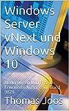 Windows Server 2016 und Windows 10: Neuerungen und Praxis - Erweiterte Auflage fur Technical Preview 2 und Build 10130 (German Edition)