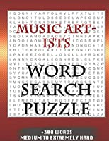 MUSIC ARTISTS WORD SEARCH PUZZLE +300 WORDS Medium To Extremely Hard: AND MANY MORE OTHER TOPICS, With Solutions, 8x11' 80 Pages, All Ages : Kids 7-10, Solvable Word Search Puzzles, Seniors And Adults.