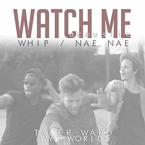 Watch Me (Whip / Nae Nae) (Originally Performed By Silentó)