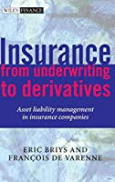 Insurance: From Underwriting to Derivatives: Asset Liability Management in Insurance Companies (Wiley Finance)