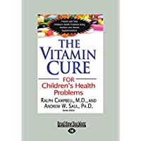 The Vitamin Cure for Children's Health Problems: Prevent and Treat Children's Health Problems Using Nutrition and Vitamin Supplementation (Large Print